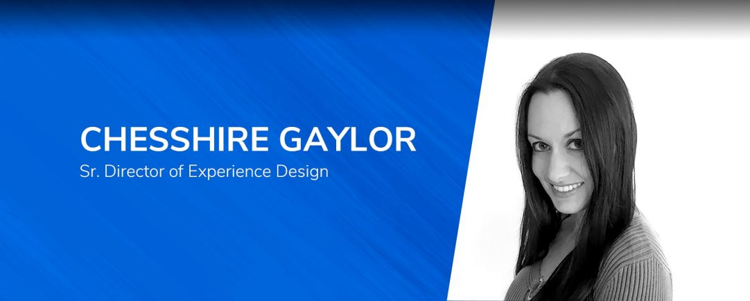 Chesshire Gaylor Senior Director of Experience Design